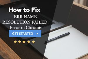 ERR_NAME_RESOLUTION_FAILED Error in Chrome