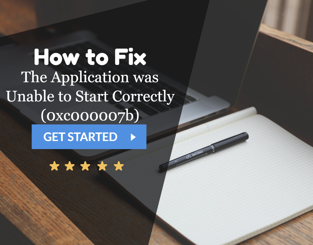 Fix The Application was Unable to Start Correctly (0xc000007b)