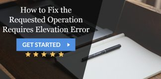 How to Fix the Requested Operation Requires Elevation Error